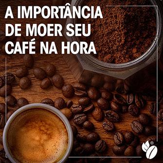 A importancia de moer seu cafe especial na hora